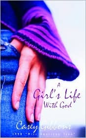 A Girl's Life with God by Casey Gibbons
