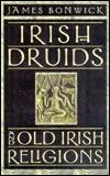 Irish Druids and Old Irish Religions by James Bonwick