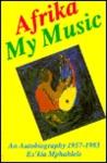 Afrika My Music: An Autobiography, 1957-1983