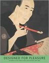 Designed for Pleasure: The World of EDO Japan in Prints and Paintings, 1680-1860