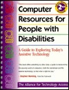 Computer Resources for People with Disabilities: A Guide to Exploring Today's Assistive Technology