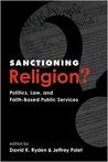 Sanctioning Religion?: Politics, Law, and Faith-Based Public Services