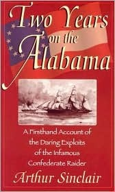 Two Years on the Alabama: A Firsthand Account of the Daring Exploits of the Infamous Confederate Raider