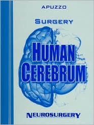 Surgery of the Human Cerebrum: Part 1, Part 2, and Part 3 (Bound Volume of the 30th Year Anniversary Supplement to Neurosurgery)