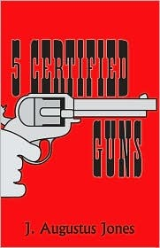 5 Certified Guns by J. Augustus Jones