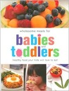Wholesome Meals for Babies and Toddlers: Healthy Food Your Kids Will Love to Eat