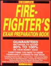 The Complete Firefighter's Exam Preparation Book: Everything You Need to Know Thoroughly Covered in One Book