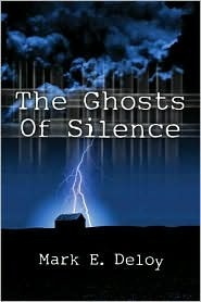 The Ghosts of Silence by Mark E. Deloy