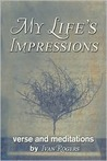 My Life's Impressions: Verse and Meditations by Ivan Rogers