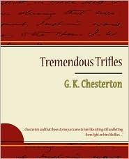 Tremendous Trifles by G.K. Chesterton