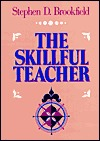 The Skillful Teacher: On Technique, Trust and Responsiveness in the Classroom: On Technique, Trust, and Responsiveness in the Classroom (The Jossey-Bass Higher Education Series)