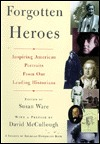 Forgotten Heroes: Inspiring American Portraits from Our Leading Historians (Society of American Historians)