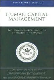 Human Capital Management: Top Human Resources Executives on Strategies for Success