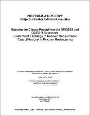 Ensuring the Climate Record from the Npoess and Goes-R Spacecraft: Elements of a Strategy to Recover Measurement Capabilities Lost in Program Restructuring