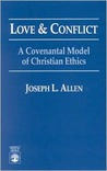 Love and Conflict: A Covenantal Model of Christian Ethics