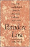 Paradox Lost: Free Will and Political Liberty in American Culture, 1630-1760