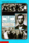 They Shot the President: Ten True Stories