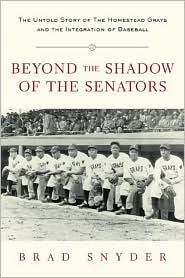 Beyond the Shadow of the Senators : The Untold Story of the Homestead Grays and the Integration of Baseball