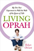 Living Oprah: My One-Year Experiment to Walk the Walk of the Queen of Talk
