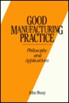 Good Manufacturing Practice Philosophy and Applications
