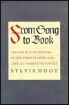 From Song to Book: The Poetics of Writing in Old French Lyric and Lyrical Narrative Poetry