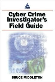 Cyber Crime Investigator's Field Guide by Bruce Middleton
