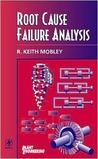 Root Cause Failure Analysis (Plant Engineering Series)