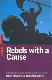 Rebels with a Cause: Independents in Australian Politics