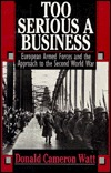 Too Serious a Business: European Armed Forces and the Approach to the Second World War
