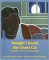 Tonight I Heard the Ghost Cat: A Different Kind of Guardian Angel