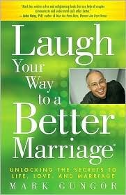 Laugh Your Way to a Better Marriage by Mark Gungor