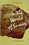 In the World of Sumer by Samuel Noah Kramer