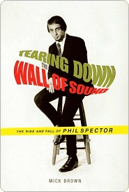 Tearing Down the Wall of Sound: The Rise and Fall of Phil Spector