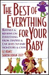 The Best of Everything for Your Baby: Ratings and Reviews on Everything from Diapers and Car Seats to Baby Monitors and Cribs