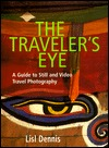Traveler's Eye, The: A Guide to Still and Video Travel Photography