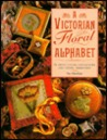 A Victorian Floral Alphabet: In Cross Stitch, Canvaswork, and Crewel Embroidery