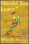 Ebook Should You Leave?: A Psychiatrist Explores Intimacy and Autonomy--And the Nature of Advice by Peter D. Kramer DOC!