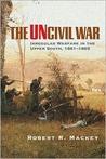 The Uncivil War by Robert R. Mackey