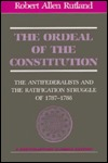 The Ordeal of the Constitution: The Anti-Federalists and the Ratification Struggle of 1787-1788