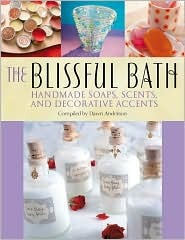 The Blissful Bath: Handmade Soaps, Scents, and Decorative Accents