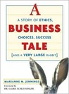 A Business Tale: A Story of Ethics, Choices, Success-And a Very Large Rabbit