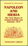 Napoleon and Iberia: The Twin Sieges of Ciudad Rodrigo and Almeida, 1810