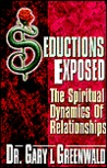 Seductions Exposed: The Spiritual Dynamics of Relationships
