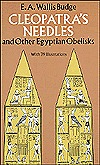Cleopatra's Needles and Other Egyptian Obelisks: A Series of Descriptions of All the Important Inscribed Obelisks, with Hieroglyphic Texts, Translations, Etc.