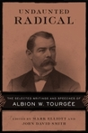 Undaunted Radical: The Selected Writings and Speeches of Albion W. Tourgee