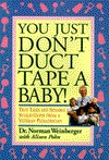 You Just Don't Duct Tape a Baby!: True Tales and Sensible Suggestions from a Veteran Pediatrician