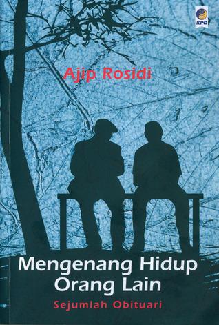 Mengenang Hidup Orang Lain by Ajip Rosidi