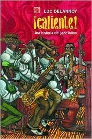 ¡Caliente! Una historia del Jazz latino