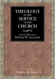 Theology in the Service of the Church: Essays in Honor of Thomas W. Gillespie