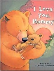 I Love You, Mommy by Jillian Harker